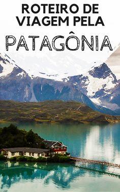 Patagônia argentina e chilena: dica de roteiro de viagem pelas paisagens mais deslumbrantes. Descubra como organizar suas férias para Ushuaia, Parque Nacional Torres del Paine, El Calafate e El Chaltén.