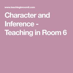 Character and Inference - Teaching in Room 6