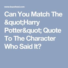 """Can You Match The """"Harry Potter"""" Quote To The Character Who Said It?"""
