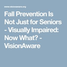 851ee2e6e9bf Fall Prevention Is Not Just for Seniors - Visually Impaired  Now What  -  VisionAware