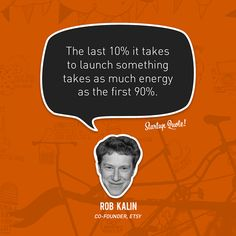 """""""The last 10% it takes to launch something takes as much energy as the first 90%."""" —Rob Kalin, Etsy founder"""