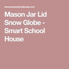 Mason Jar Lid Snow Globe - Smart School House