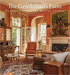 The Gentleman's Farm: Elegant Country House Living: Laurie Ossman, Debra A. McClane, Walter Smalling: 9780847848003: Amazon.com: Books