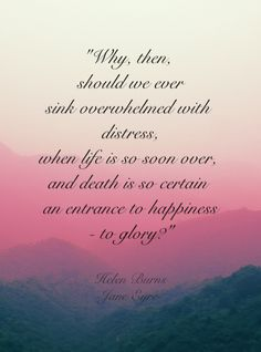 Jane Eyre quote. Why should we ever sink, overwhelmed with distress?