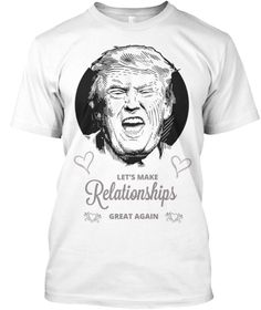 Discover Make Relationships Great Again T-Shirt from Legendary T-shirts, a custom product made just for you by Teespring. Relationships, Shirt Designs, Just For You, Mens Tops, How To Make, T Shirt, Fashion, Moda, Tee Shirt