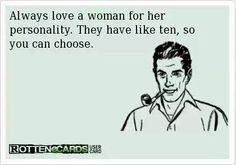 Always love a woman for her personality.