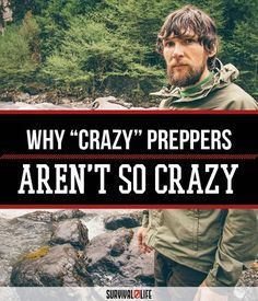"""Why """"Crazy"""" Preppers Aren't So Crazy After All   SHTF, Outdoor, Bugging Out, Zombie Apocalypse, Weapons - Everything About Preparedness by SUrvival Life at http://survivallife.com/2015/11/20/preppers-arent-so-crazy/"""
