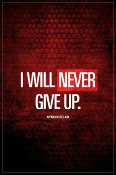 I will never give up. Never give up. Ever. Gym Quotes #nevergiveup #dontstop #staystrong