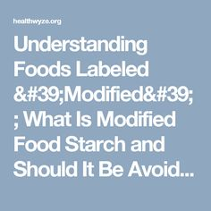 Understanding Foods Labeled 'Modified'; What Is Modified Food Starch and Should It Be Avoided? - The Health Wyze Report