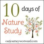 10 Days of Nature Study from @Cindy West (Our Journey Westward) #homeschool