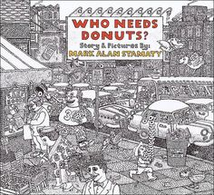 Who Needs Donuts? by Mark Alan Stamaty.