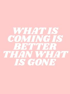 what is coming is better than what is gone Art Print by type angel - X-Small Quotes Pink, Now Quotes, Cute Quotes, Words Quotes, Quotes To Live By, Motivational Quotes, Inspirational Quotes, Retro Quotes, Cute Short Quotes