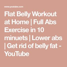 Flat Belly Workout at Home | Full Abs Exercise in 10 minuets | Lower abs | Get rid of belly fat - YouTube