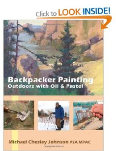 Backpacker Painting: Outdoors with Oil  Pastel: Techniques for the Plein Air Painter: Amazon.co.uk: Michael Chesley Johnson: Books