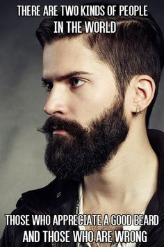 There Are Two Kinds of People in the World Those Who Appreciate a Good Beard and Those Who Are Wrong From Beardoholic.com