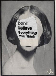 """Don't believe everything you think."" Loui Jover - Thinker"