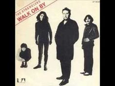 The Stranglers - Walk on by. A manly take on the old Bacharach song :).