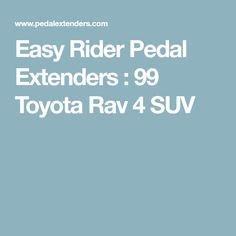 Easy Rider Pedal Extenders : 99 Toyota Rav 4 SUV