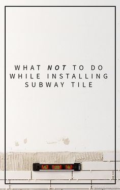 What Not To Do While Installing Subway Tile