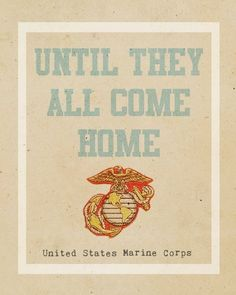 Until they all come home ,marine corps.Dec Pulling out all Marines from Afghanistan and the corp will officially enter peace time for the first time in over a decade!