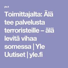 Toimittajalta: Älä tee palvelusta terroristeille – älä levitä vihaa somessa | Yle Uutiset | yle.fi