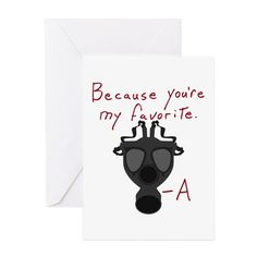 PLL Because You're My Favorite Greeting Cards on CafePress.com Description: PLL Because You're My Favorite - for Pretty Little Liars fans, this design is inspired by the gas mask Mona got as a gift from A in the dollhouse.