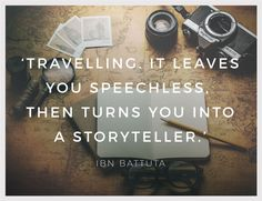 """Inspirational Quote of the Week: """"Travelling. It Leaves you Speechless, then turns you into a Storyteller.' by Ibn Battuta Weekly Inspirational Quotes, Great Quotes, Inspiring Quotes, Monday Inspiration, Travel Inspiration, Storytelling Quotes, Ibn Battuta, Lifestyle Quotes, Travel Quotes"""