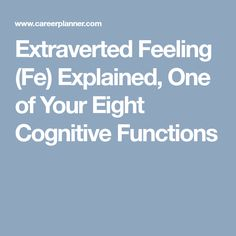 Extraverted Feeling (Fe) Explained, One of Your Eight Cognitive Functions