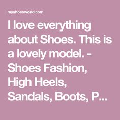 I love everything about Shoes. This is a lovely model. - Shoes Fashion, High Heels, Sandals, Boots, Pumps,  Wedges, Platform. Modern and vintage collections. - Shoes Fashion & Latest Trends