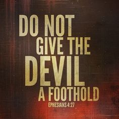 """Do not give the devil an opportunity to work."" (Ephesians 4:27, ISV)...More at http://ibibleverses.com"