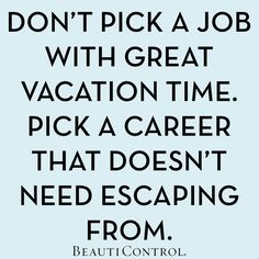 Don't pick a job with great vacation time. Pick a career that doesn't need escaping from! BeautiControl offers you trips, jewelry, rewards… all just for growing your business. #Quotes #Career