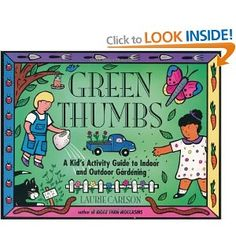 Green Thumbs: A Kids Activity Guide to Indoor and Outdoor Gardening: Amazon.ca: Laurie Carlson: Books