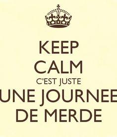 Keep calm c'est juste une journée de merde.
