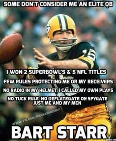 "Bart Starr Undoubtedly One Of The Best Ever QB's In The Game. He Played For GreenBay. ""Best QB Ever Playing For The Best Team Ever"""