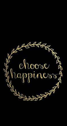 Choose happiness gold and black wallpaper
