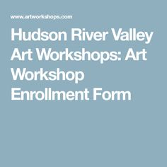 Hudson River Valley Art Workshops: Art Workshop Enrollment Form
