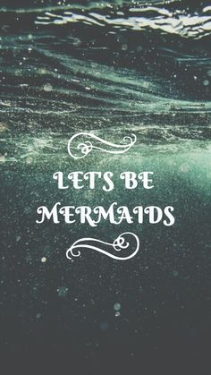 Lets be mermaids and we'll be friends