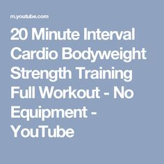 20 Minute Interval Cardio Bodyweight Strength Training Full Workout - No Equipment - YouTube