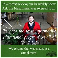 """Thursday Fun Fact 8-7 - Groennfell Meadery - 'In a recent review, our bi-weekly show Ask the Meadmaker was referred to as: """"Perhaps the least informative 'educational program' on all of YouTube."""" We assume that was meant as a compliment.'"""