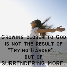 Growing closer to God is a question of surrendering