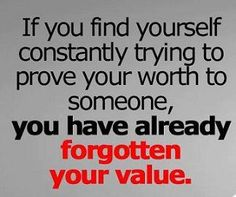 Don't ever forget who you are or what your worth.