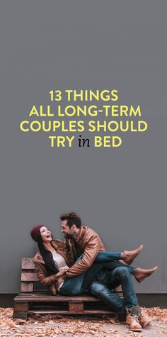 13 Things All Long-Term Couples Should Try In Bed .ambassador
