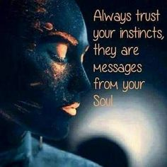 Always trust your instincts, they are messages from your soul. True Quotes, Words Quotes, Motivational Quotes, Inspirational Quotes, Sayings, True Meme, Uplifting Quotes, Wisdom Quotes, Spiritual Wisdom
