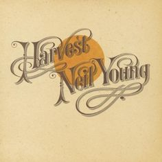 "Neil Young: Harvest: his only #1 album, and one of his best as well. He ""headed for the ditch"" after this, and that was cool too."