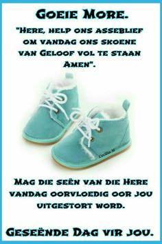 Goeie Nag, Goeie More, Morning Blessings, Morning Quotes, Baby Shoes, Van, Words, Afrikaans, Mornings