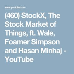 StockX, The Stock Market of Things, ft. Wale, Foamer Simpson and Hasan Minhaj Hasan Minhaj, Stock Market, Wales, Sneaker, Marketing, Youtube, Sneakers, Welsh Country, Welsh