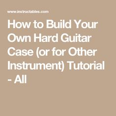 How to Build Your Own Hard Guitar Case (or for Other Instrument) Tutorial - All