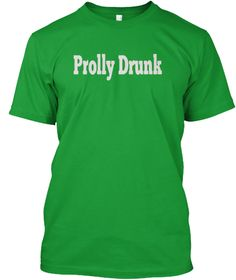 Terrible Prolly Drunk Kelly Green T-Shirt Front
