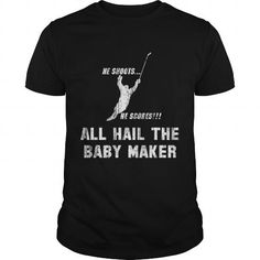 All Hail The Baby Maker HOCKEY Girl Boy Dad Mom Man Men Woman Women Lady Coach Player