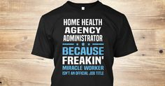 If You Proud Your Job, This Shirt Makes A Great Gift For You And Your Family.  Ugly Sweater  Home Health Agency Administrator, Xmas  Home Health Agency Administrator Shirts,  Home Health Agency Administrator Xmas T Shirts,  Home Health Agency Administrato